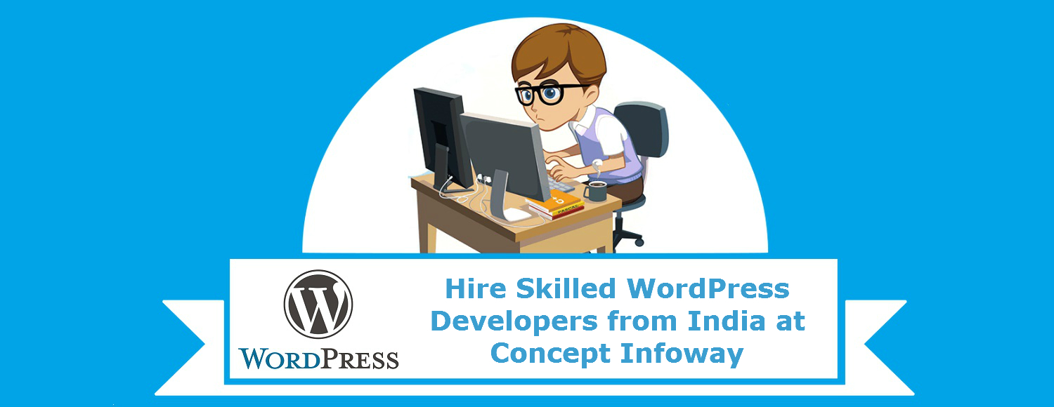 SKILLED WORDPRESS DEVELOPERS / PROGRAMMERS FROM INDIA AT CONCEPT INFOWAY